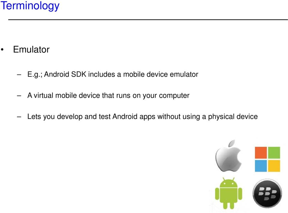 ; Android SDK includes a mobile device emulator