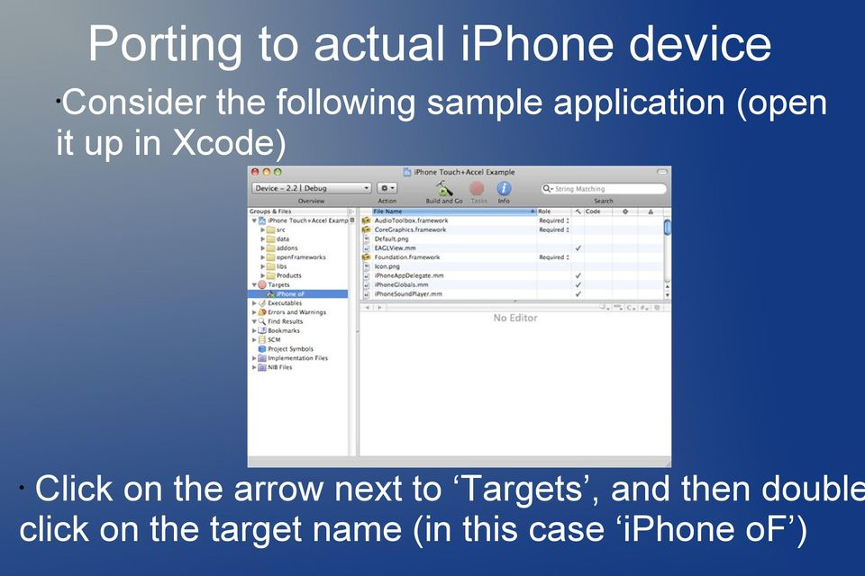 Xcode) Click on the arrow next to Targets, and