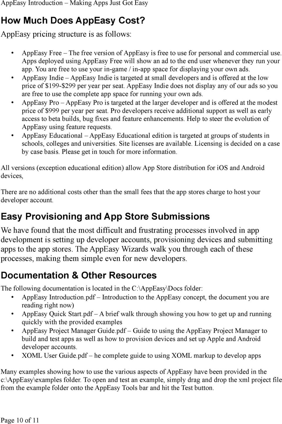 AppEasy Indie AppEasy Indie is targeted at small developers and is offered at the low price of $199-$299 per year per seat.