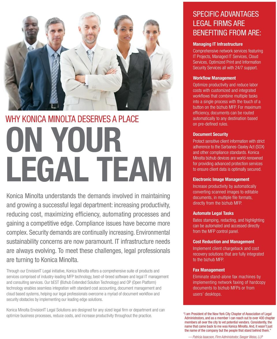 WHY KONICA MINOLTA DESERVES A PLACE ON YOUR LEGAL TEAM Konica Minolta understands the demands involved in maintaining and growing a successful legal department: increasing productivity, reducing
