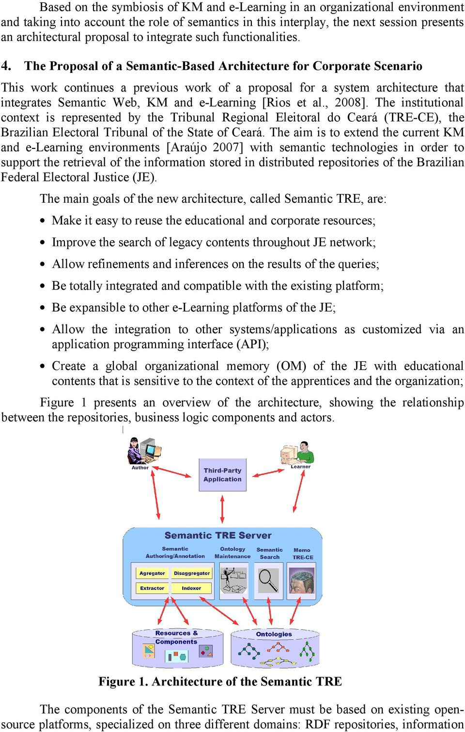 The Proposal of a Semantic-Based Architecture for Corporate Scenario This work continues a previous work of a proposal for a system architecture that integrates Semantic Web, KM and e-learning [Rios
