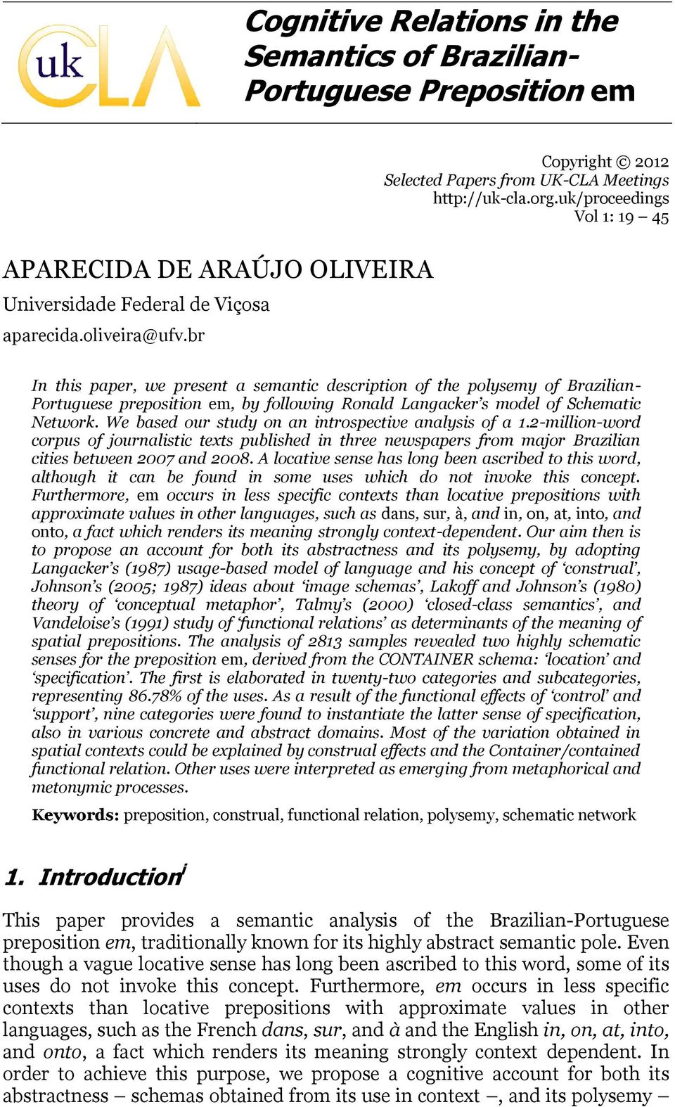 uk/proceedings Vol 1: 19 45 In this paper, we present a semantic description of the polysemy of Brazilian- Portuguese preposition em, by following Ronald Langacker s model of Schematic Network.