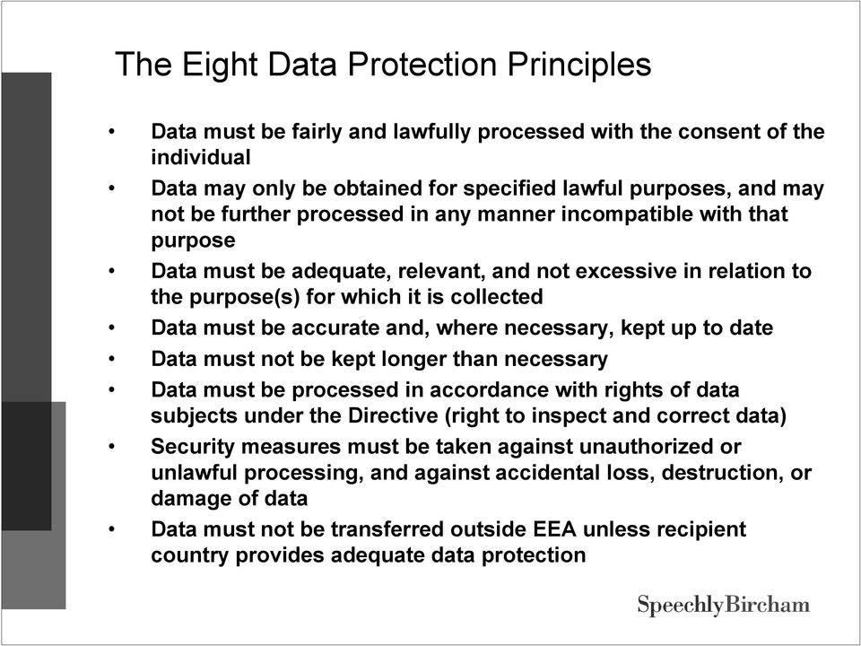 necessary, kept up to date Data must not be kept longer than necessary Data must be processed in accordance with rights of data subjects under the Directive (right to inspect and correct data)