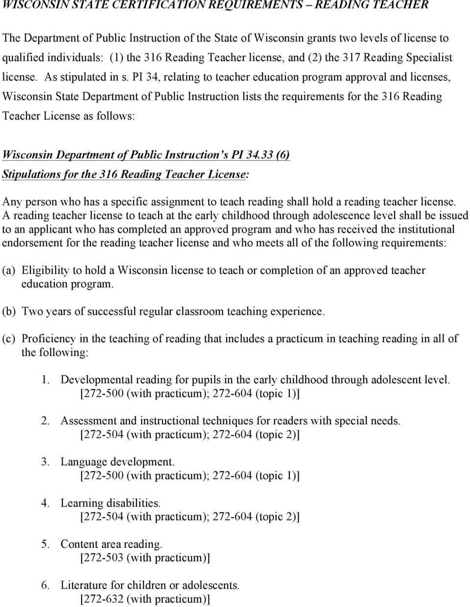 PI 34, relating to teacher education program approval and licenses, Wisconsin State Department of Public Instruction lists the requirements for the 316 Reading Teacher License as follows: Wisconsin