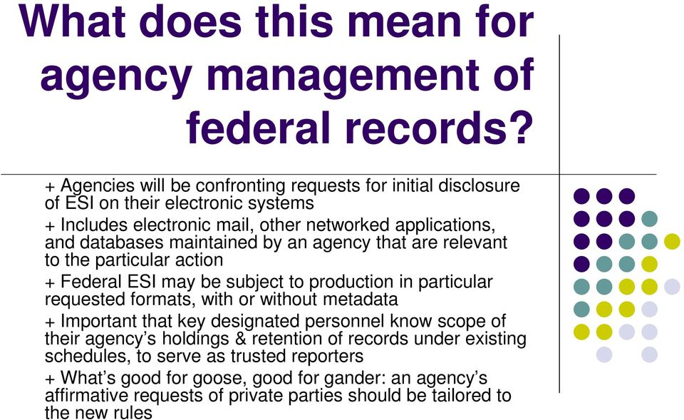 maintained by an agency that are relevant to the particular action + Federal ESI may be subject to production in particular requested formats, with or without metadata +