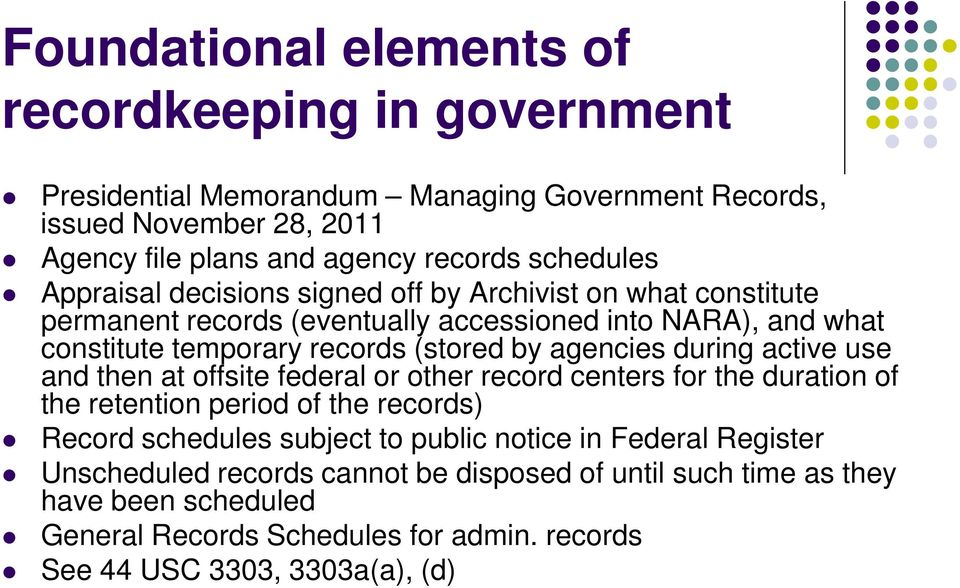 agencies during active use and then at offsite federal or other record centers for the duration of the retention period of the records) Record schedules subject to public
