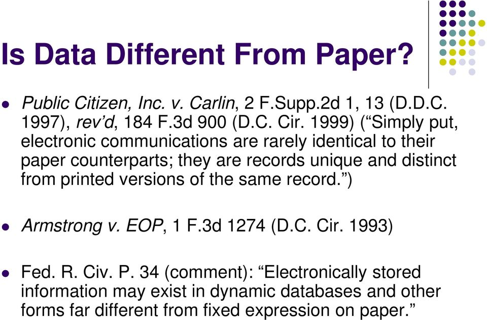 distinct from printed versions of the same record. ) Armstrong v. EOP, 1 F.3d 1274 (D.C. Cir. 1993) Fed. R. Civ. P.