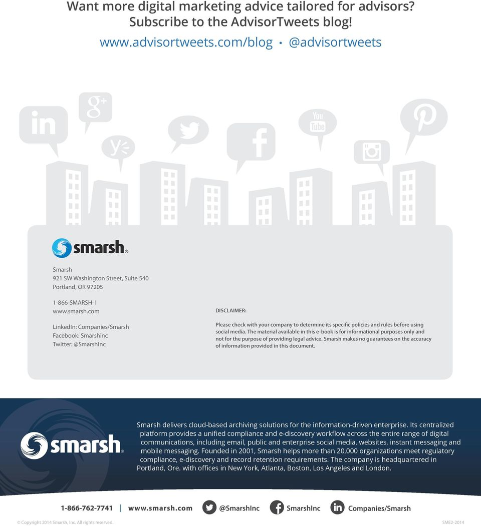 com LinkedIn: Companies/Smarsh Facebook: Smarshinc Twitter: @SmarshInc DISCLAIMER: Please check with your company to determine its specific policies and rules before using social media.