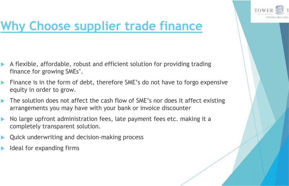 The solution does not affect the cash flow of SME s nor does it affect existing arrangements you may have with your bank or invoice