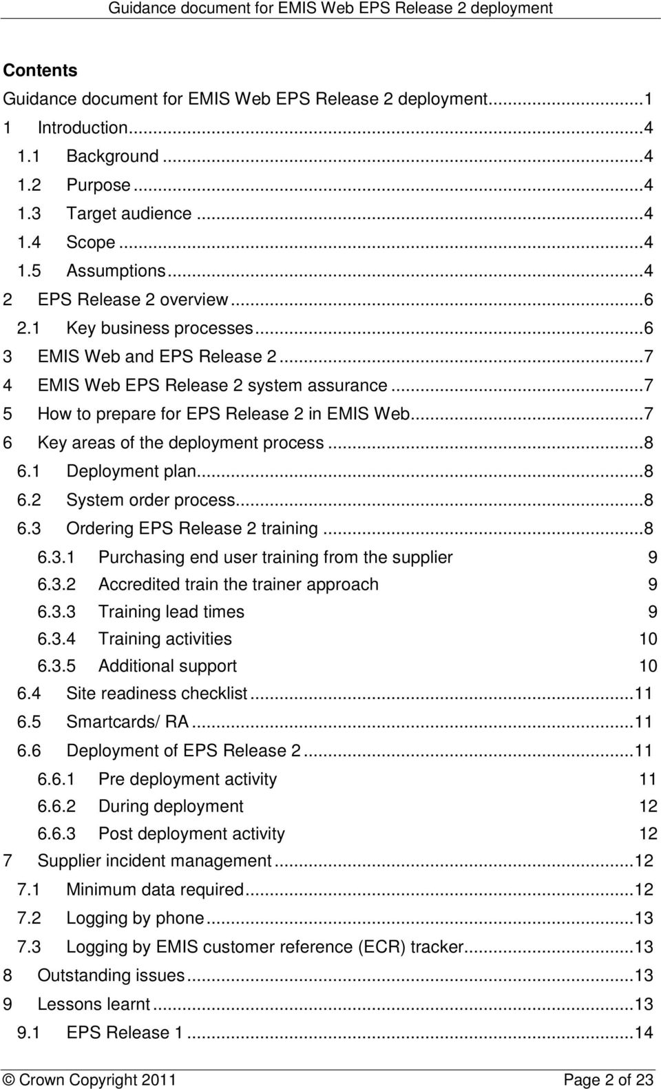 .. 7 6 Key areas of the deployment process... 8 6.1 Deployment plan... 8 6.2 System order process... 8 6.3 Ordering EPS Release 2 training... 8 6.3.1 Purchasing end user training from the supplier 9 6.