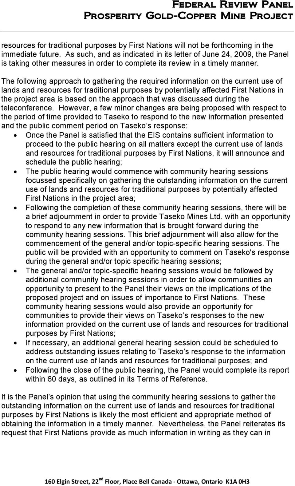 The following approach to gathering the required information on the current use of lands and resources for traditional purposes by potentially affected First Nations in the project area is based on