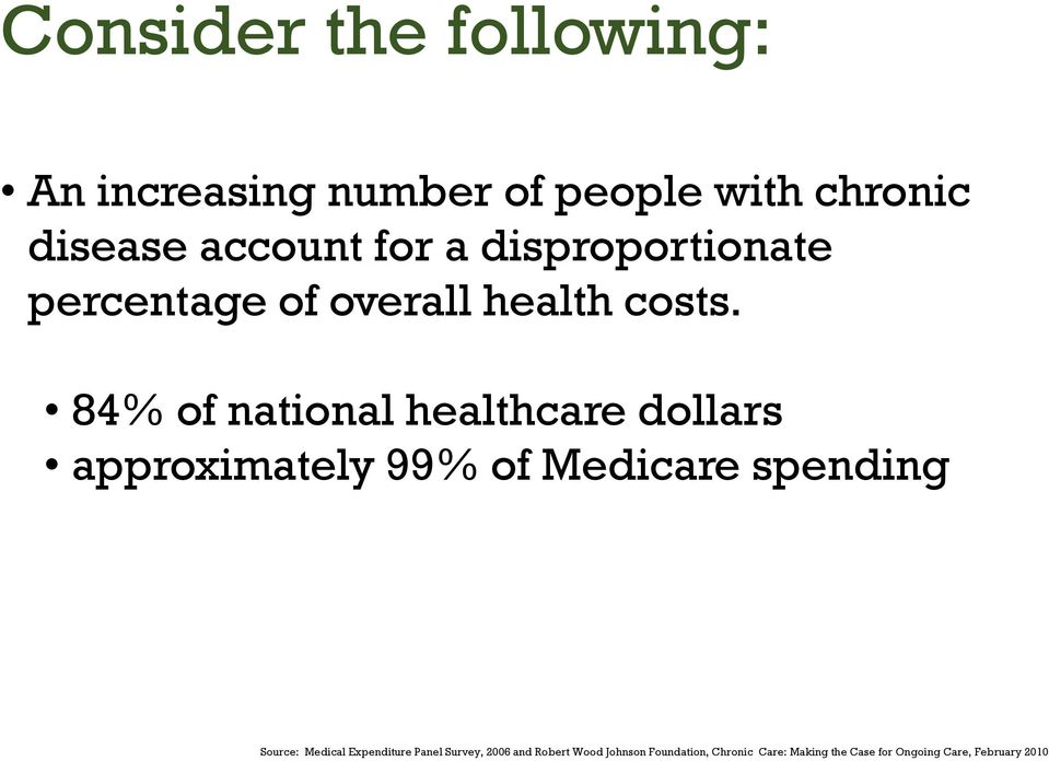 84% of national healthcare dollars approximately 99% of Medicare spending Source: Medical
