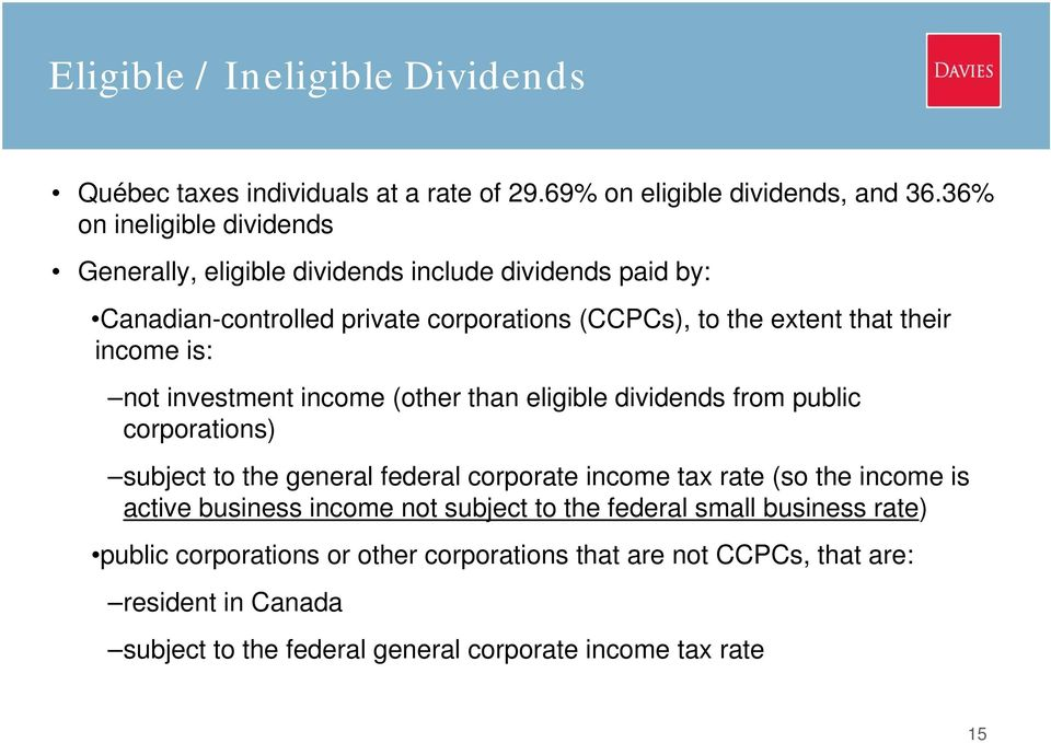 income is: not investment income (other than eligible dividends from public corporations) subject to the general federal corporate income tax rate (so the income