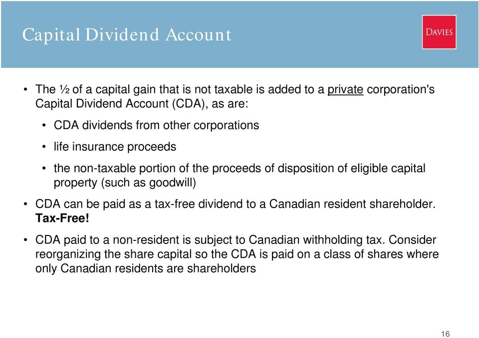 (such as goodwill) CDA can be paid as a tax-free dividend to a Canadian resident shareholder. Tax-Free!