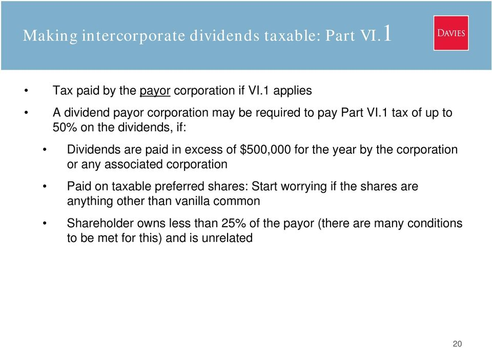 1 tax of up to 50% on the dividends, if: Dividends are paid in excess of $500,000 for the year by the corporation or any