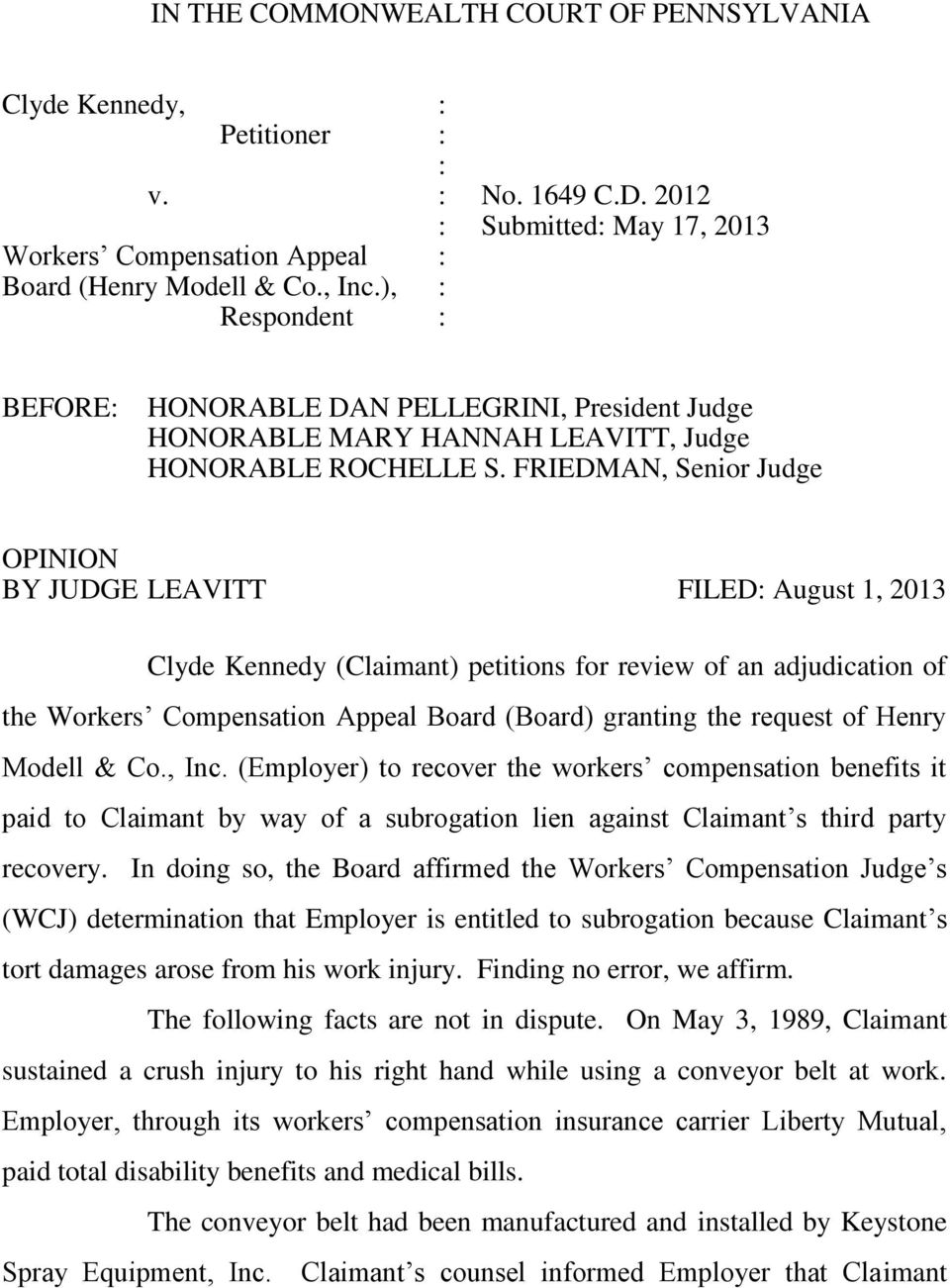 FRIEDMAN, Senior Judge OPINION BY JUDGE LEAVITT FILED: August 1, 2013 Clyde Kennedy (Claimant) petitions for review of an adjudication of the Workers Compensation Appeal Board (Board) granting the