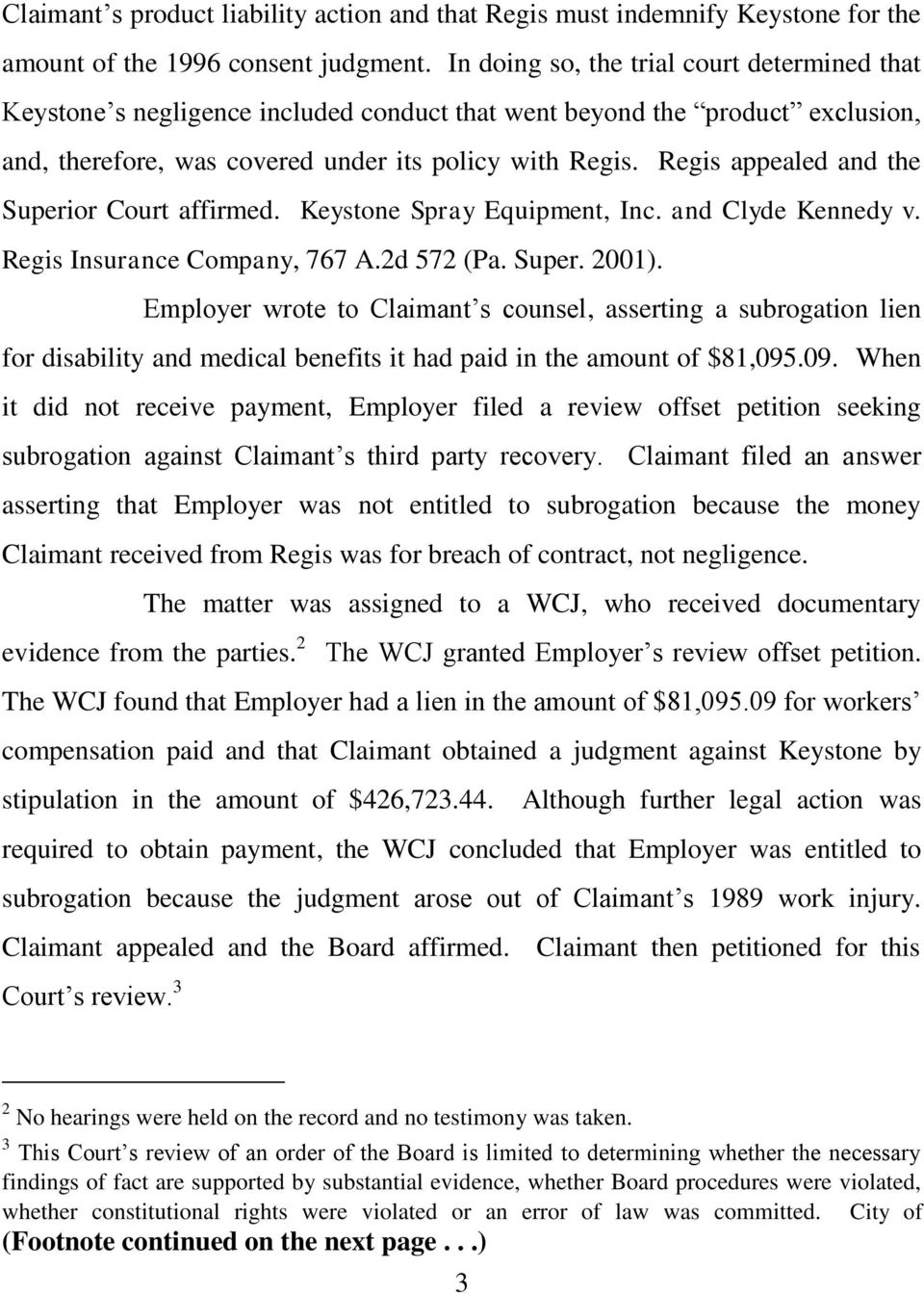 Regis appealed and the Superior Court affirmed. Keystone Spray Equipment, Inc. and Clyde Kennedy v. Regis Insurance Company, 767 A.2d 572 (Pa. Super. 2001).