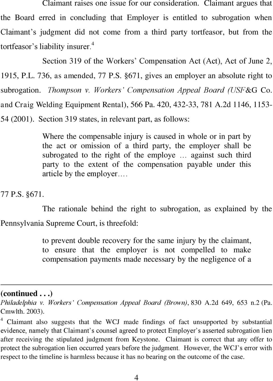 insurer. 4 Section 319 of the Workers Compensation Act (Act), Act of June 2, 1915, P.L. 736, as amended, 77 P.S. 671, gives an employer an absolute right to subrogation. Thompson v.