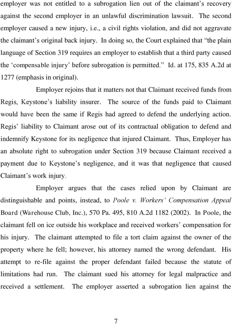 at 175, 835 A.2d at 1277 (emphasis in original). Employer rejoins that it matters not that Claimant received funds from Regis, Keystone s liability insurer.