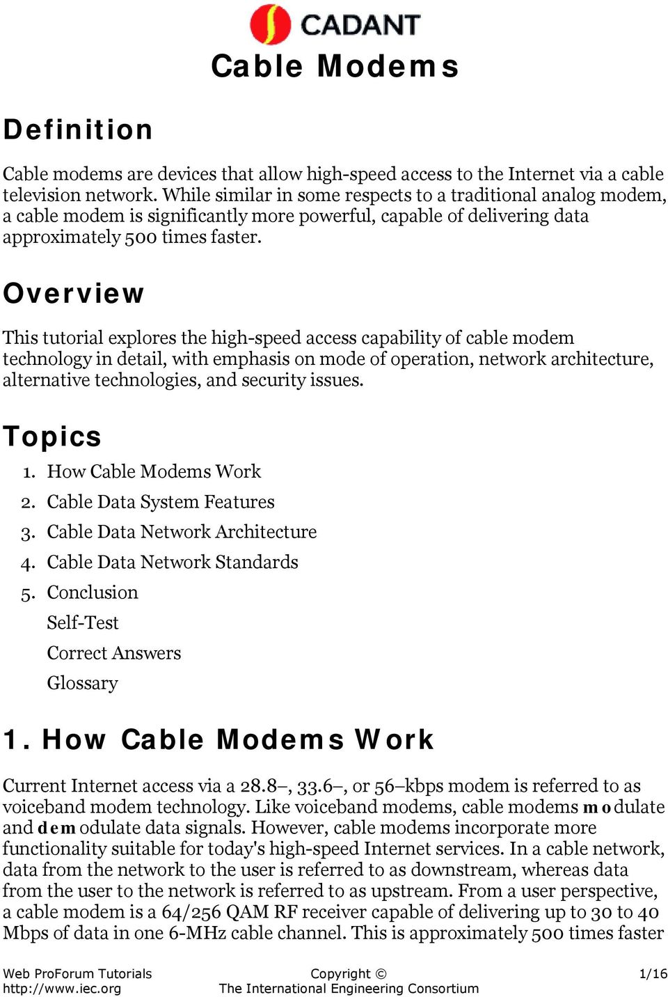 Overview This tutorial explores the high-speed access capability of cable modem technology in detail, with emphasis on mode of operation, network architecture, alternative technologies, and security