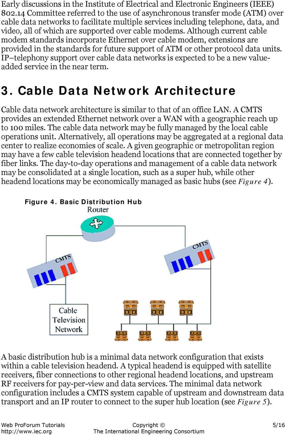 cable modems. Although current cable modem standards incorporate Ethernet over cable modem, extensions are provided in the standards for future support of ATM or other protocol data units.