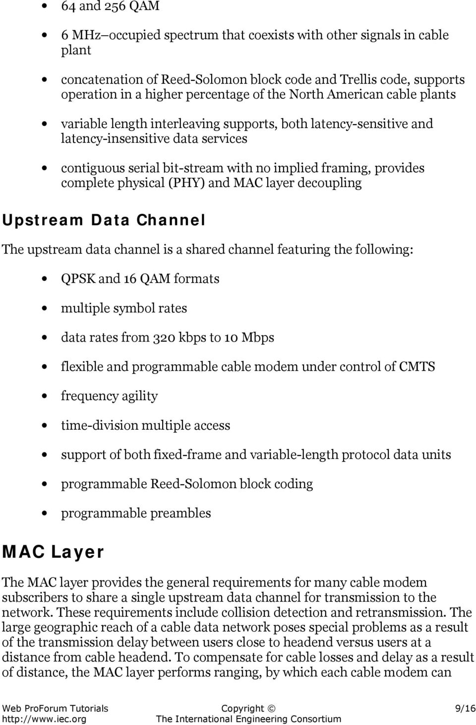 physical (PHY) and MAC layer decoupling Upstream Data Channel The upstream data channel is a shared channel featuring the following: QPSK and 16 QAM formats multiple symbol rates data rates from 320