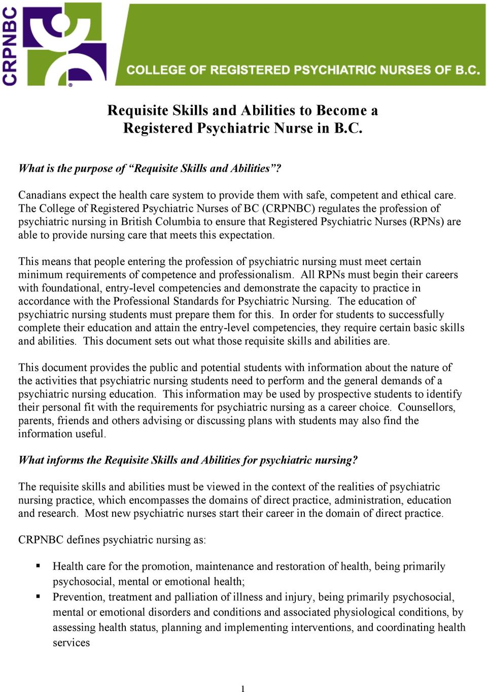The College of Registered Psychiatric Nurses of BC (CRPNBC) regulates the profession of psychiatric nursing in British Columbia to ensure that Registered Psychiatric Nurses (RPNs) are able to provide