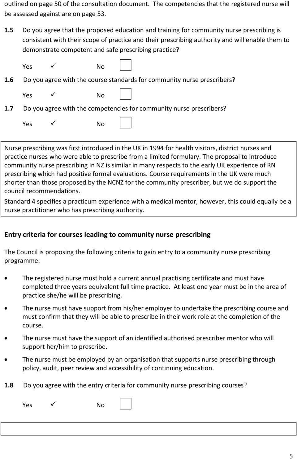competent and safe prescribing practice? 1.6 Do you agree with the course standards for community nurse prescribers? 1.7 Do you agree with the competencies for community nurse prescribers?