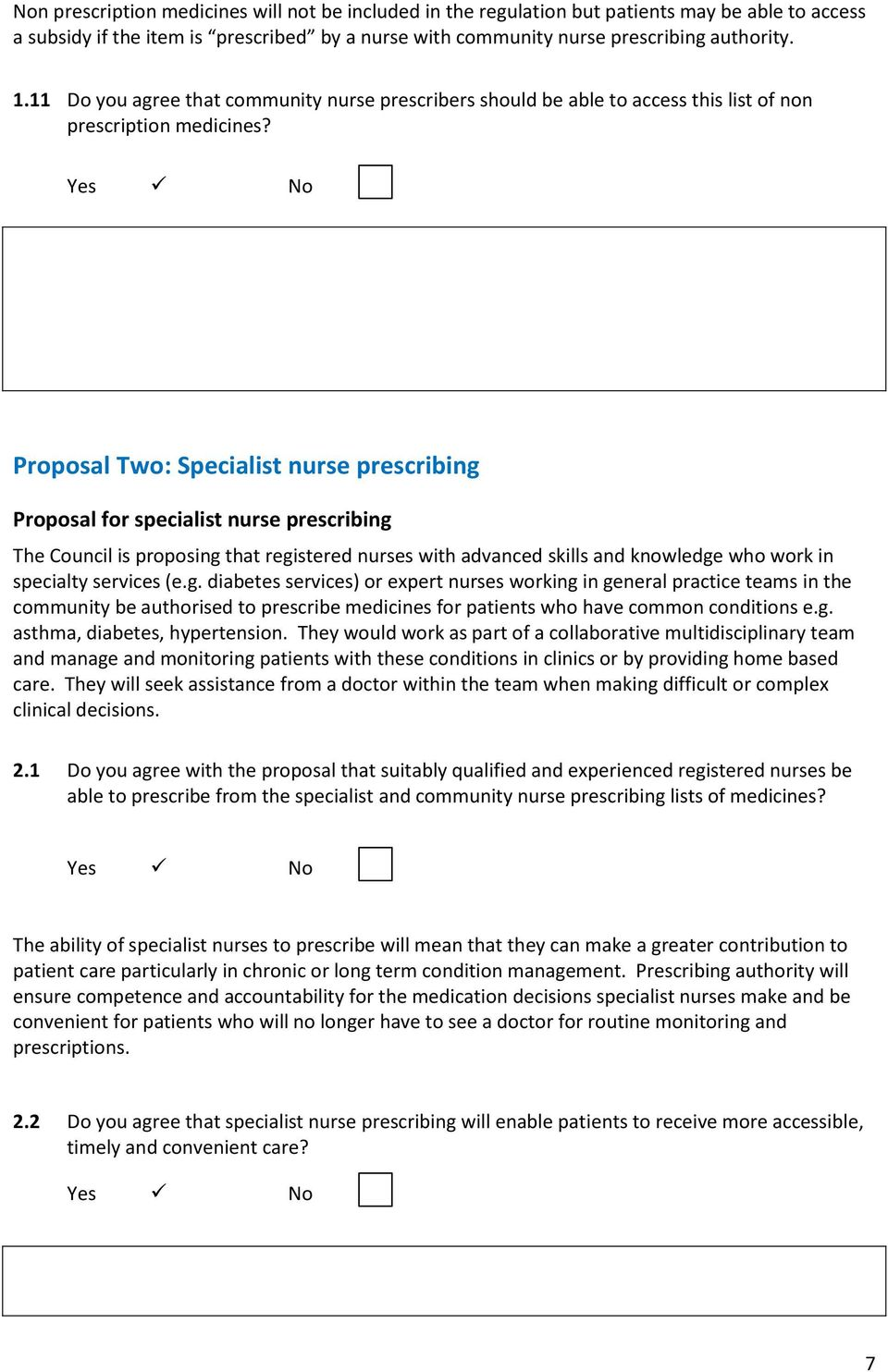 Proposal Two: Specialist nurse prescribing Proposal for specialist nurse prescribing The Council is proposing that registered nurses with advanced skills and knowledge who work in specialty services
