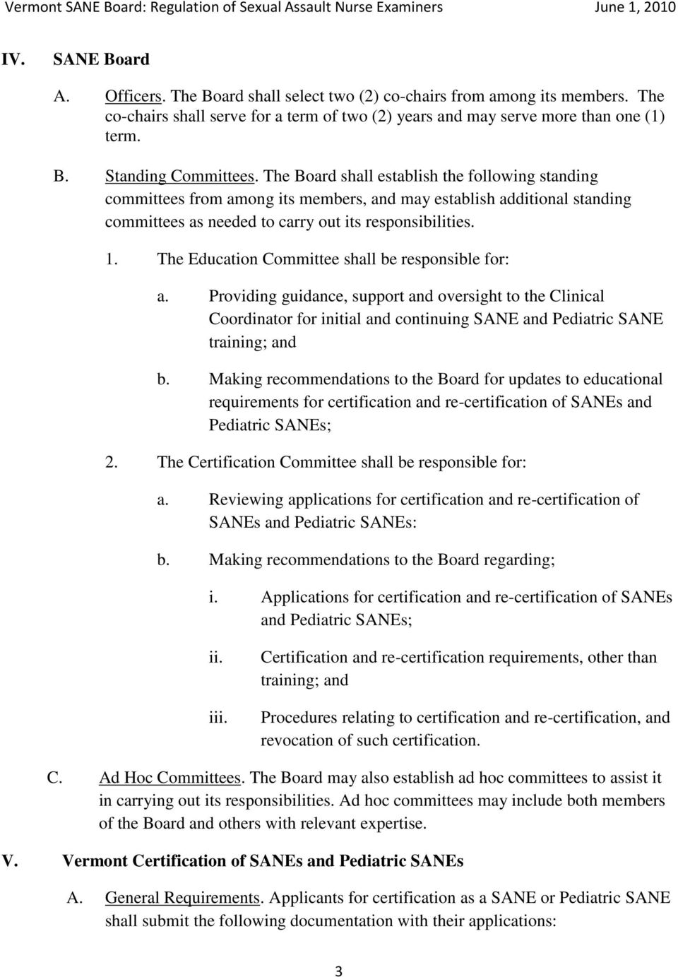 The Education Committee shall be responsible for: a. Providing guidance, support and oversight to the Clinical Coordinator for initial and continuing SANE and Pediatric SANE training; and b.