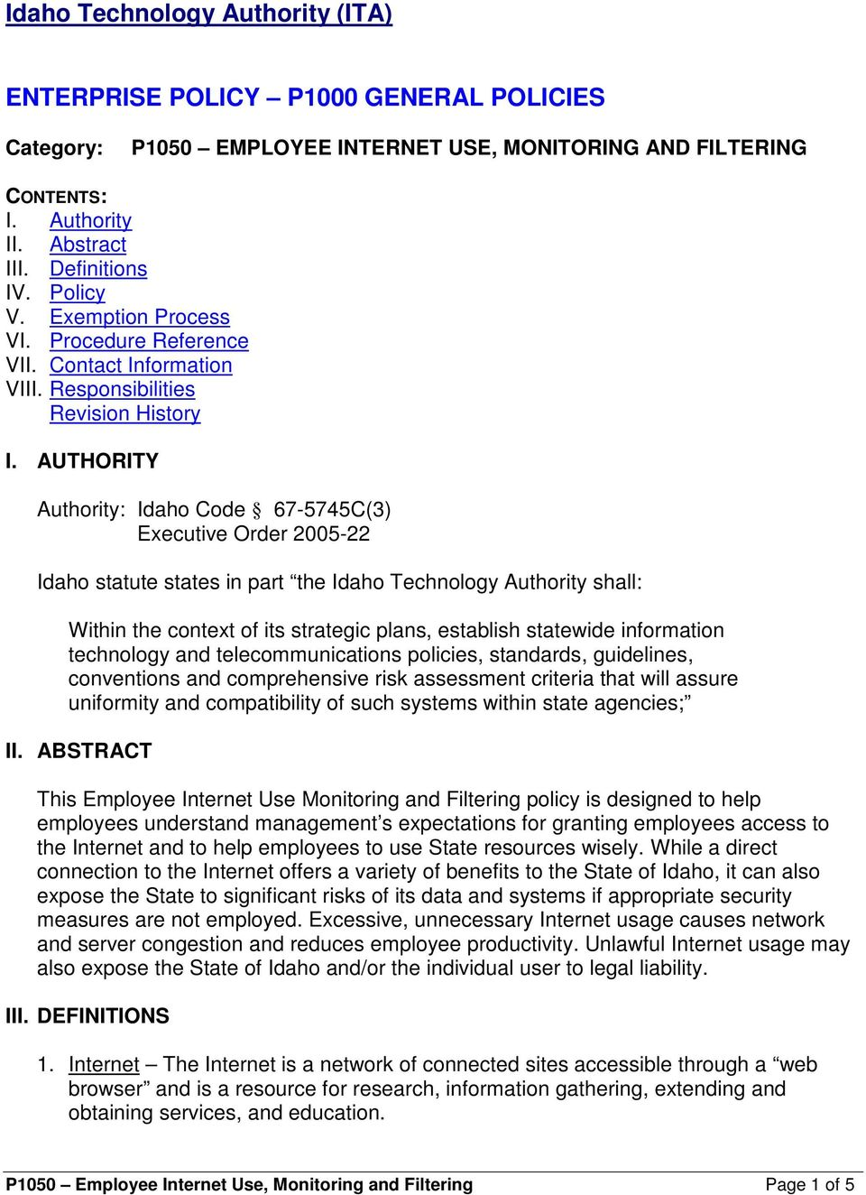 AUTHORITY Authority: Idaho Code 67-5745C(3) Executive Order 2005-22 Idaho statute states in part the Idaho Technology Authority shall: Within the context of its strategic plans, establish statewide