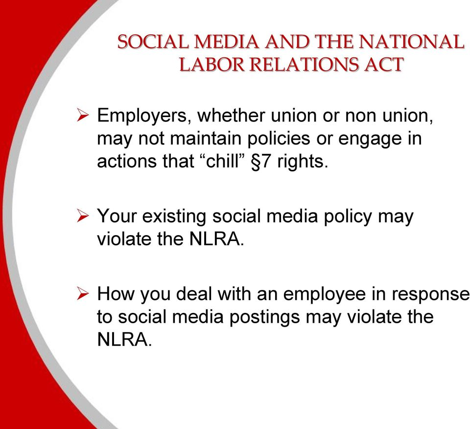 rights. Your existing social media policy may violate the NLRA.
