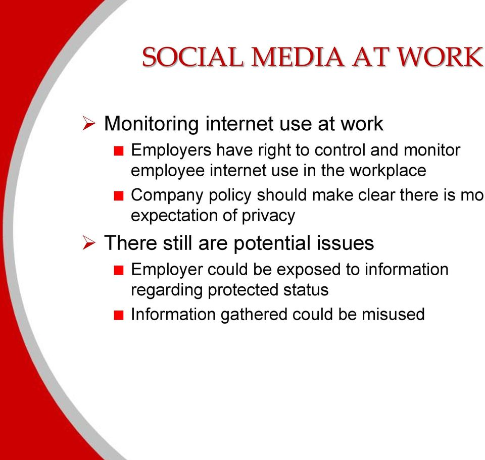 there is mo expectation of privacy There still are potential issues Employer could be