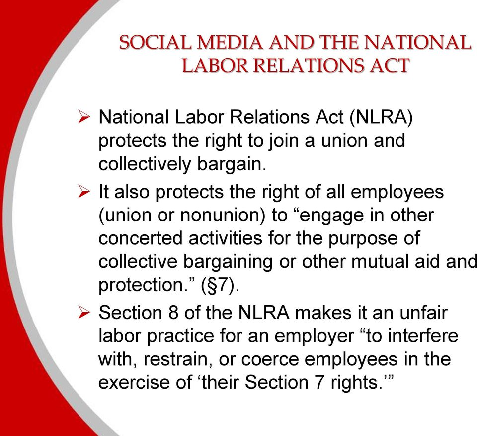 It also protects the right of all employees (union or nonunion) to engage in other concerted activities for the purpose of