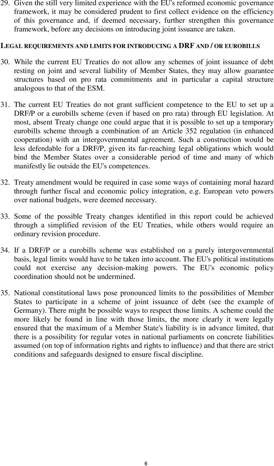 While the current EU Treaties do not allow any schemes of joint issuance of debt resting on joint and several liability of Member States, they may allow guarantee structures based on pro rata