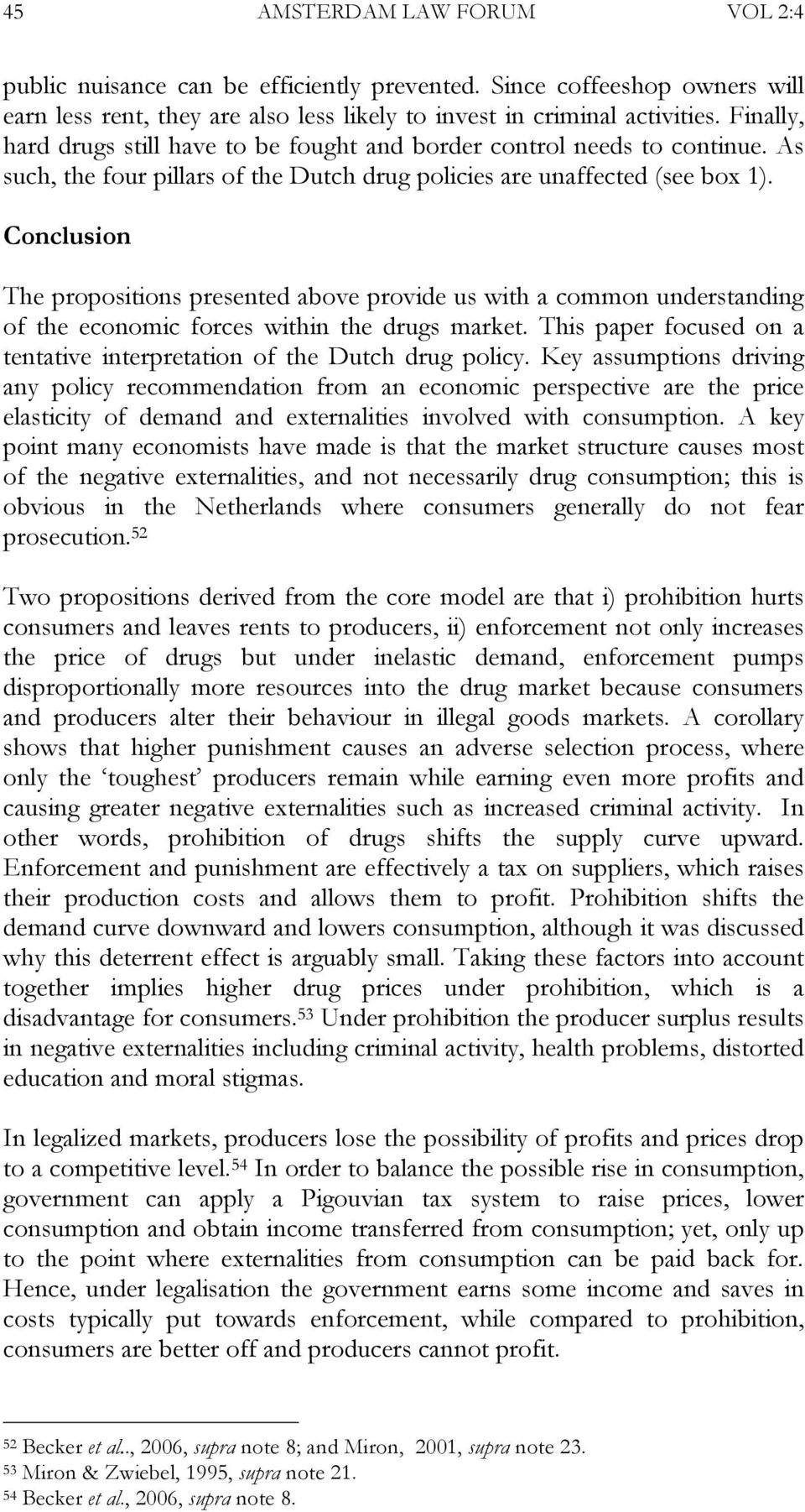 Conclusion The propositions presented above provide us with a common understanding of the economic forces within the drugs market.
