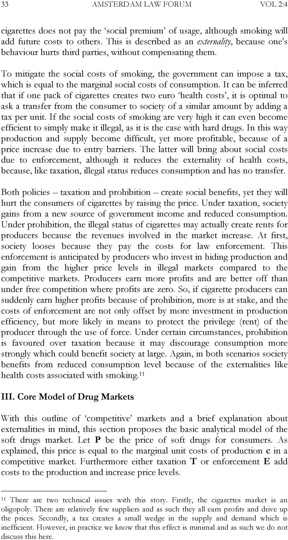 To mitigate the social costs of smoking, the government can impose a tax, which is equal to the marginal social costs of consumption.