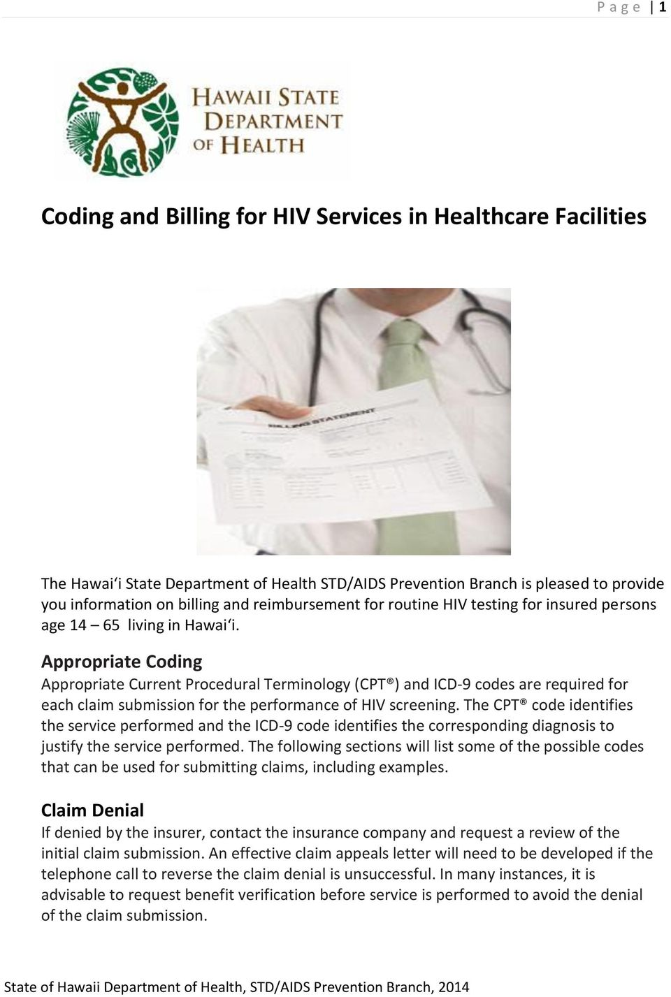 Appropriate Coding Appropriate Current Procedural Terminology (CPT ) and ICD-9 codes are required for each claim submission for the performance of HIV screening.