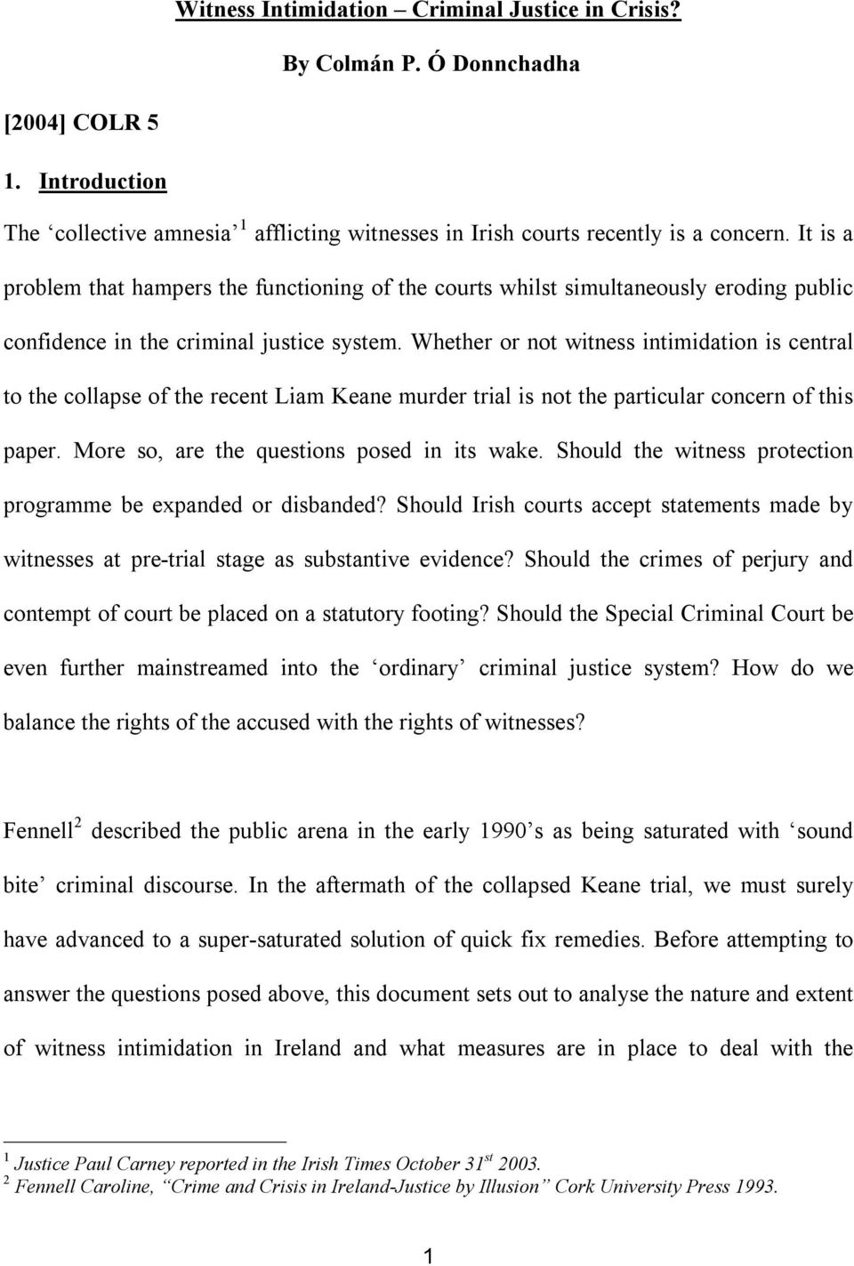 Whether or not witness intimidation is central to the collapse of the recent Liam Keane murder trial is not the particular concern of this paper. More so, are the questions posed in its wake.