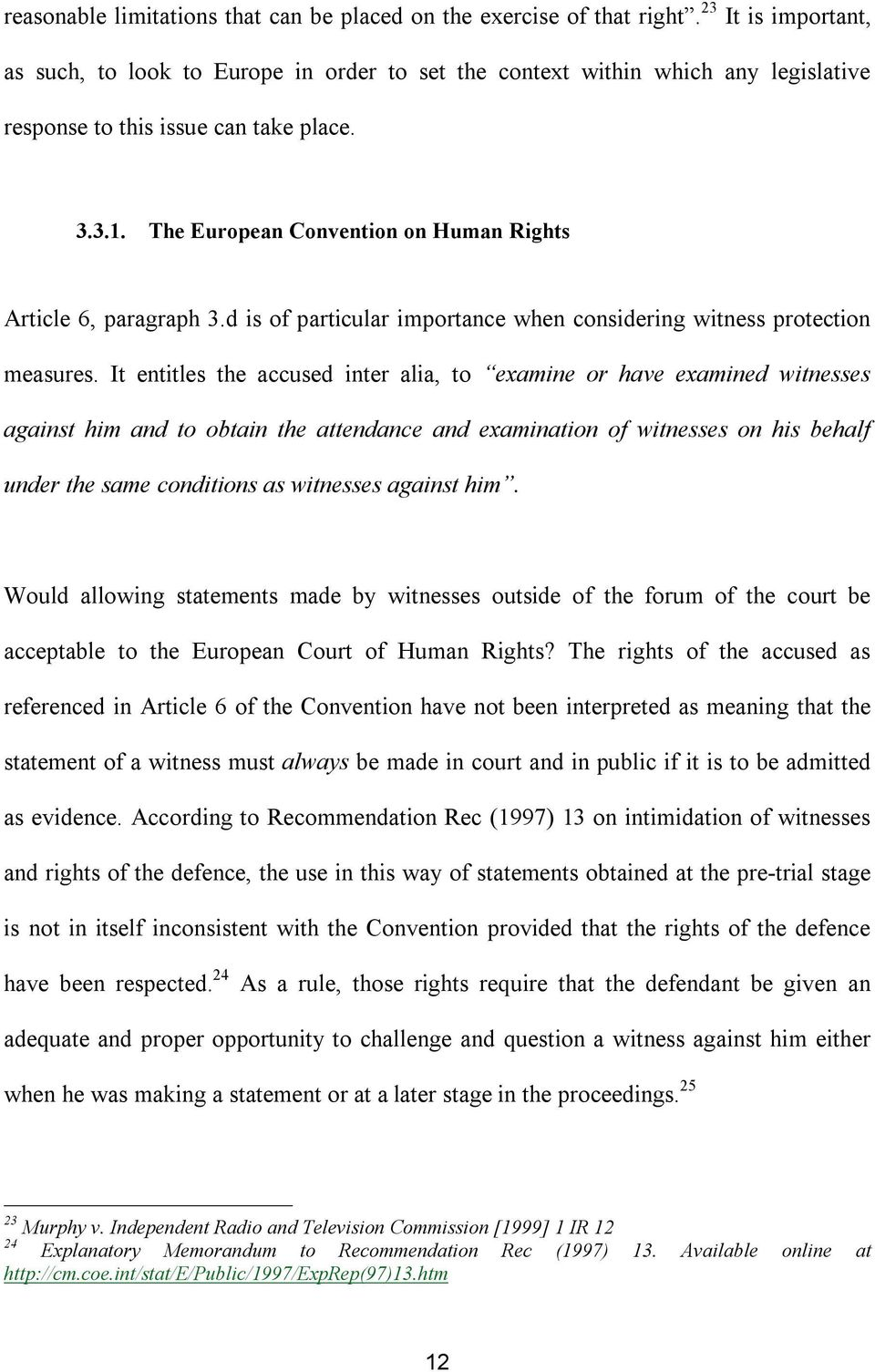 The European Convention on Human Rights Article 6, paragraph 3.d is of particular importance when considering witness protection measures.
