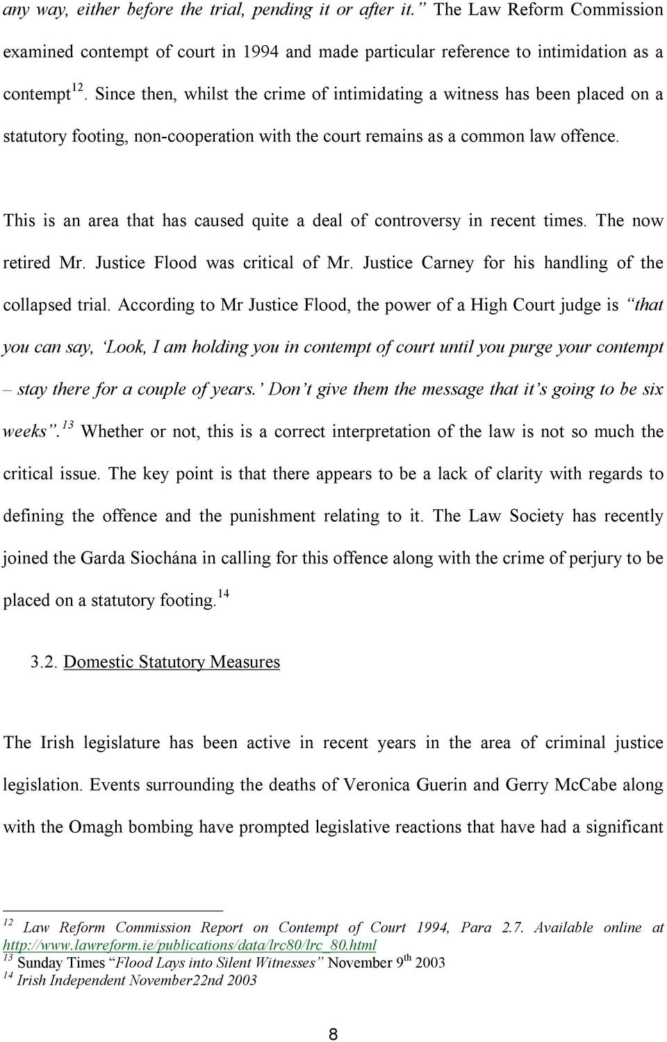 This is an area that has caused quite a deal of controversy in recent times. The now retired Mr. Justice Flood was critical of Mr. Justice Carney for his handling of the collapsed trial.