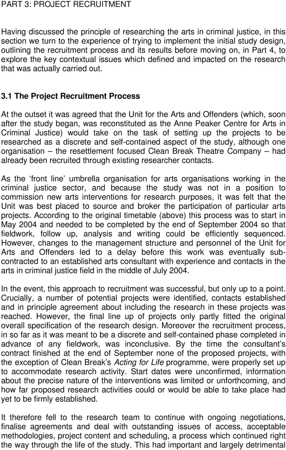 1 The Project Recruitment Process At the outset it was agreed that the Unit for the Arts and Offenders (which, soon after the study began, was reconstituted as the Anne Peaker Centre for Arts in
