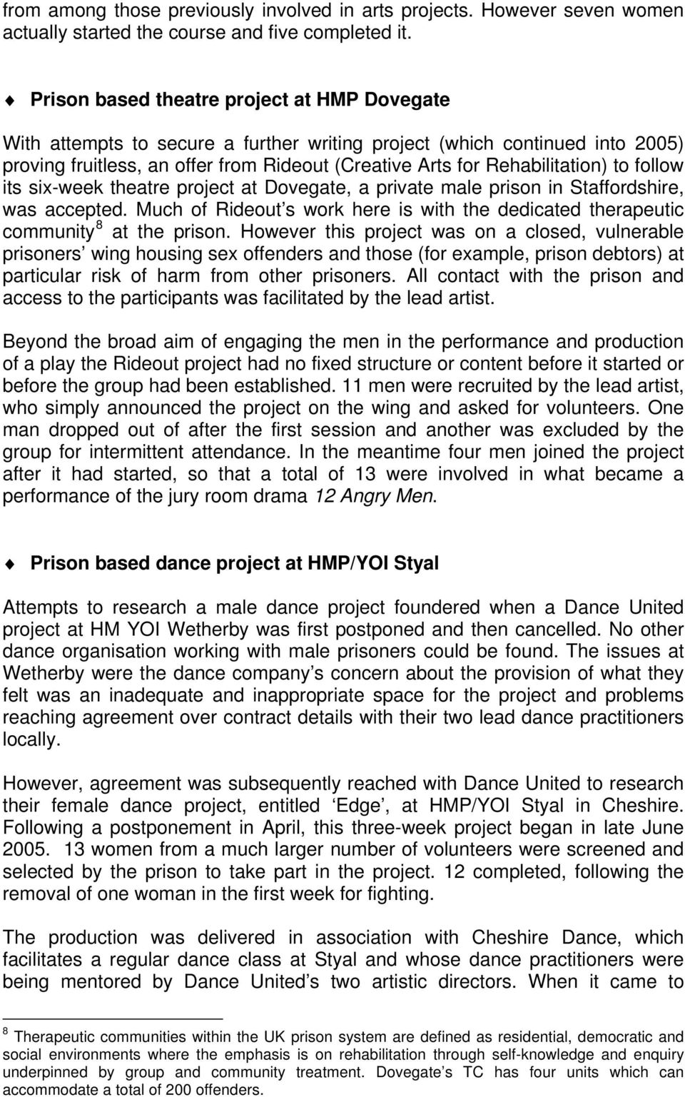 to follow its six-week theatre project at Dovegate, a private male prison in Staffordshire, was accepted. Much of Rideout s work here is with the dedicated therapeutic community 8 at the prison.