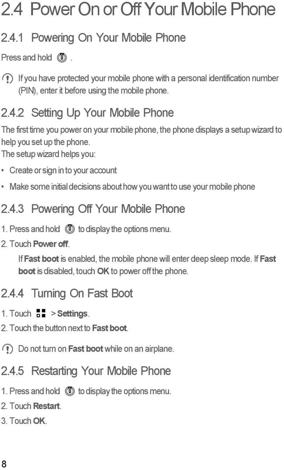 2 Setting Up Your Mobile Phone The first time you power on your mobile phone, the phone displays a setup wizard to help you set up the phone.