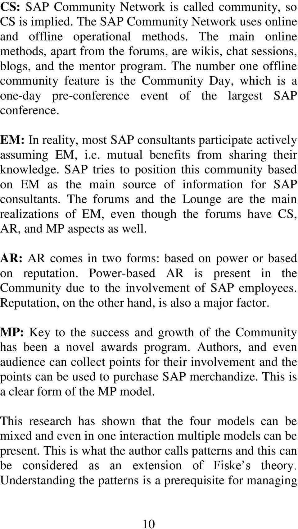 The number one offline community feature is the Community Day, which is a one-day pre-conference event of the largest SAP conference.