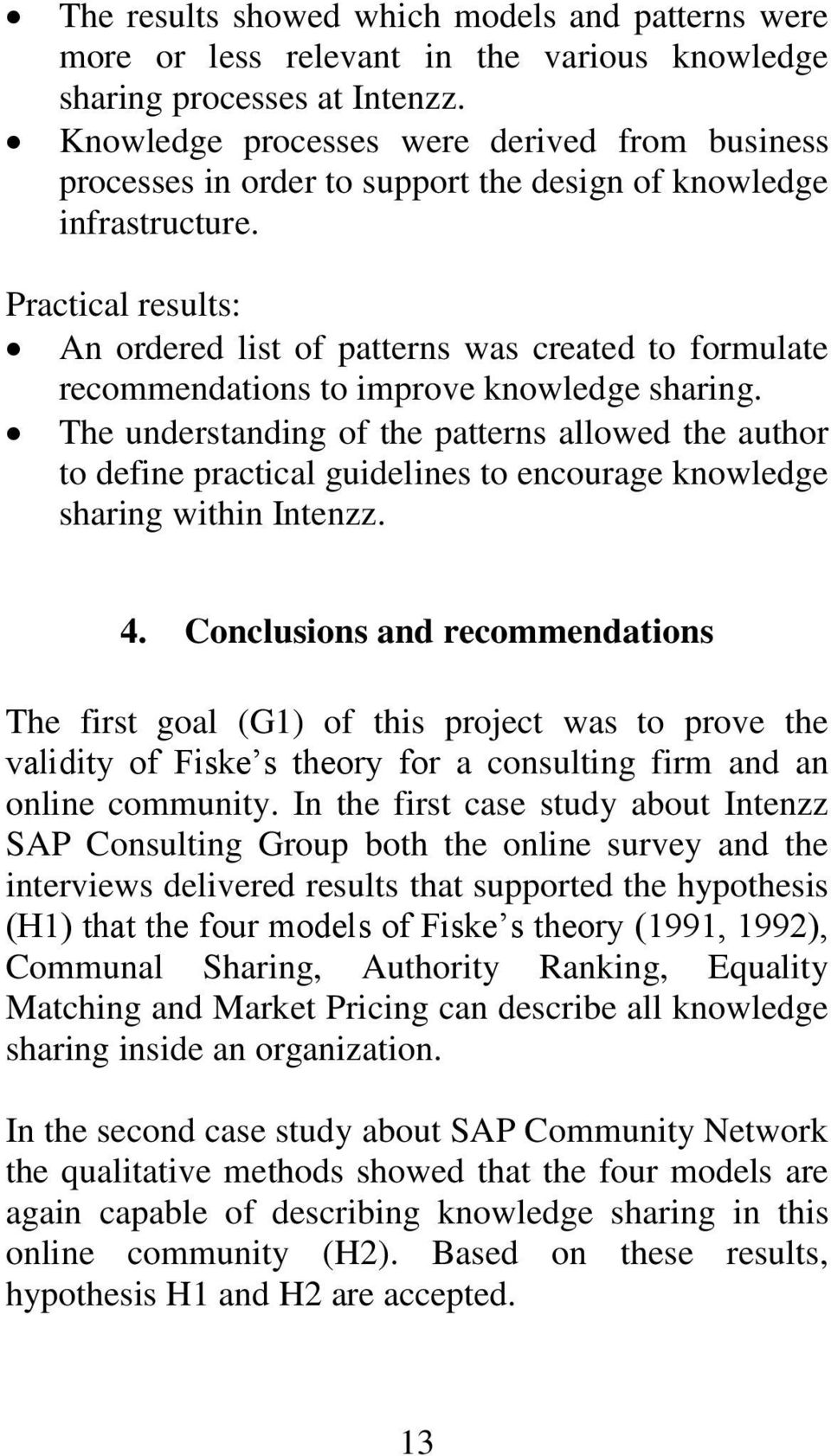 Practical results: An ordered list of patterns was created to formulate recommendations to improve knowledge sharing.