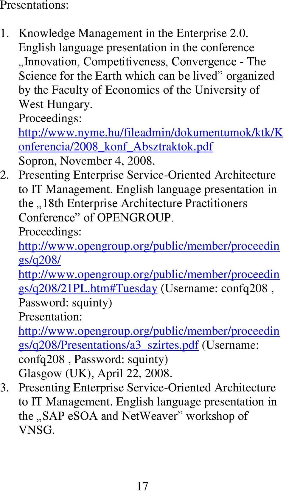 Hungary. Proceedings: http://www.nyme.hu/fileadmin/dokumentumok/ktk/k onferencia/2008_konf_absztraktok.pdf Sopron, November 4, 2008. 2. Presenting Enterprise Service-Oriented Architecture to IT Management.