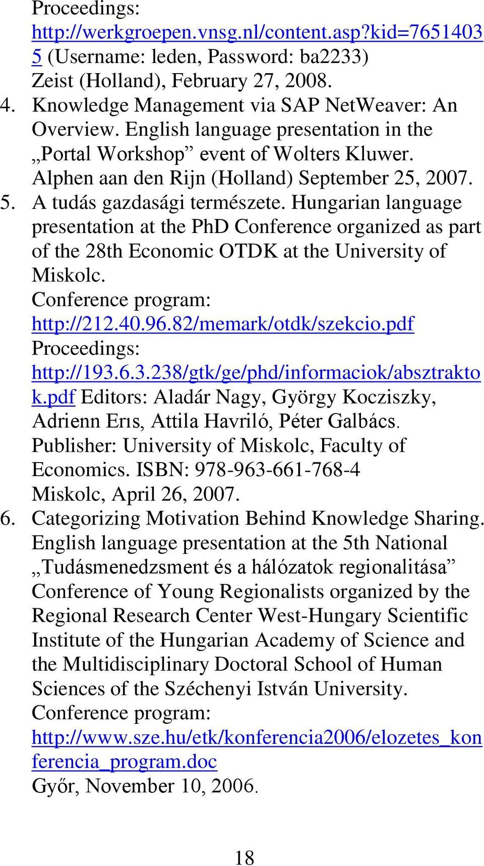Hungarian language presentation at the PhD Conference organized as part of the 28th Economic OTDK at the University of Miskolc. Conference program: http://212.40.96.82/memark/otdk/szekcio.