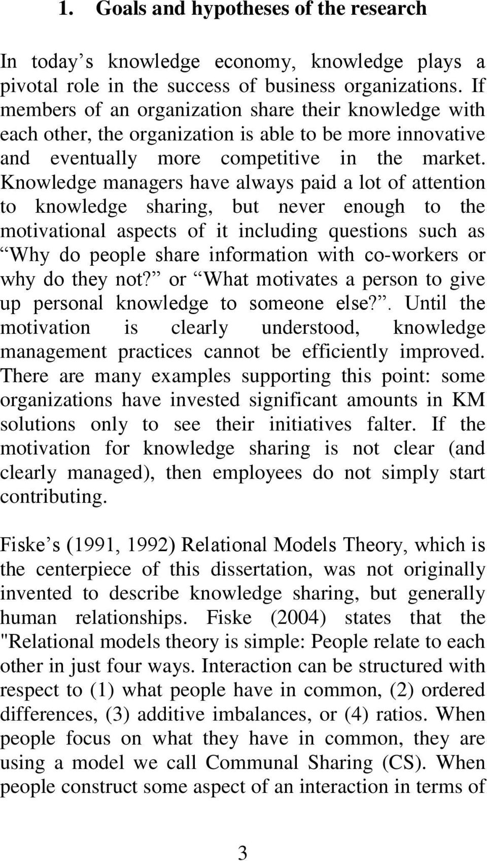 Knowledge managers have always paid a lot of attention to knowledge sharing, but never enough to the motivational aspects of it including questions such as Why do people share information with