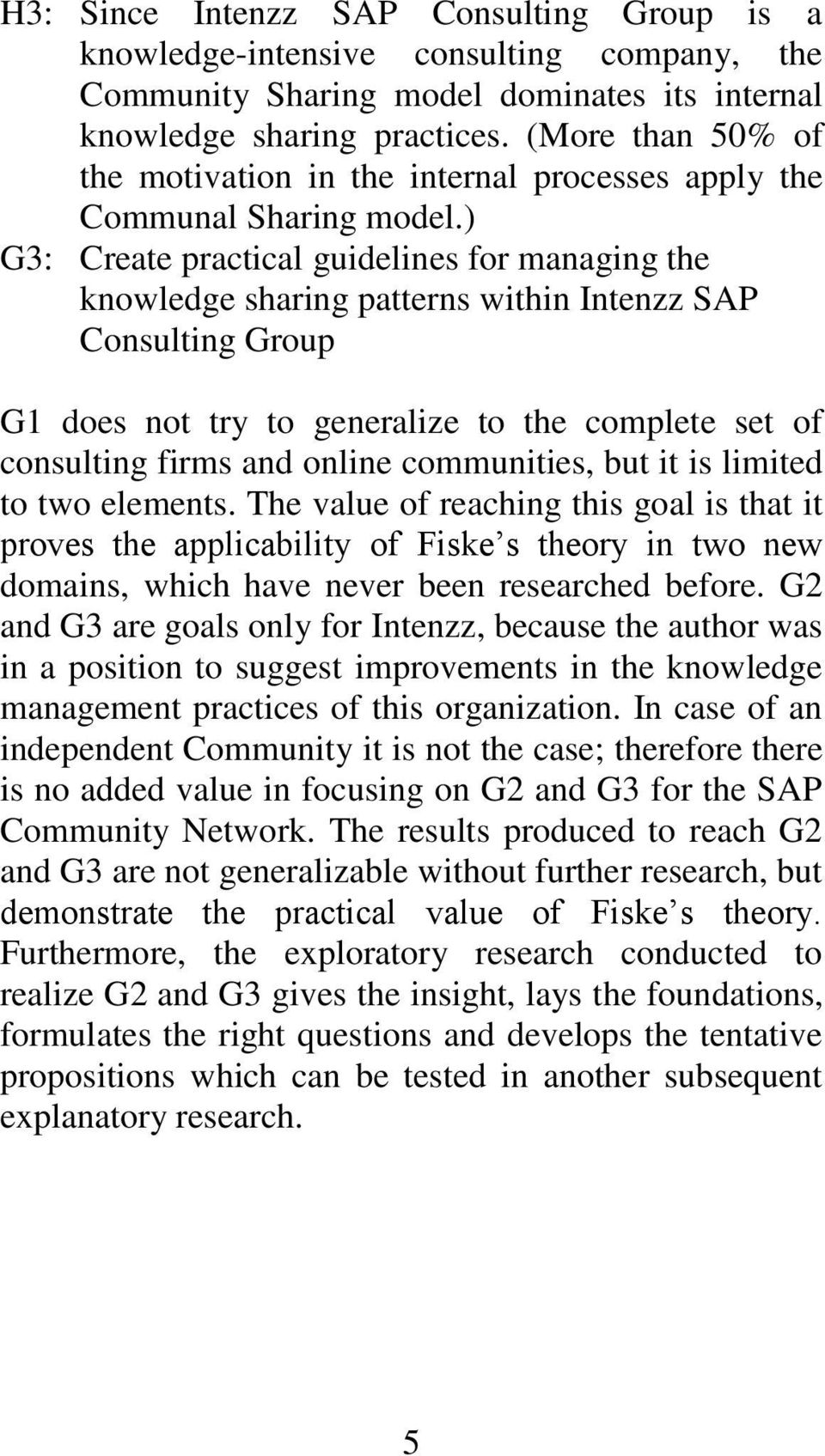 ) G3: Create practical guidelines for managing the knowledge sharing patterns within Intenzz SAP Consulting Group G1 does not try to generalize to the complete set of consulting firms and online